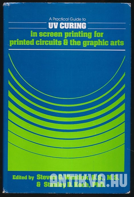 UV Curing in Screen Printing for Printed Circuits and the Graphic Arts
