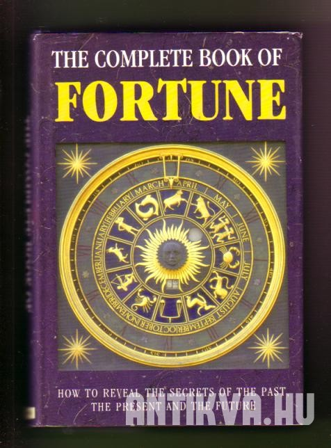The Complete Book of Fortune. How to Reveal The Secrets of The Past, The Peresent and The Furure
