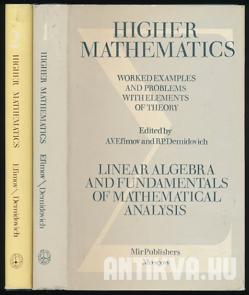 Higher Mathematics for Engineering Students Part 1. Linear Algebra and Fundamentals of Mathematical Analysis; Part 2. Advanced Topics of Mathematical Analysis