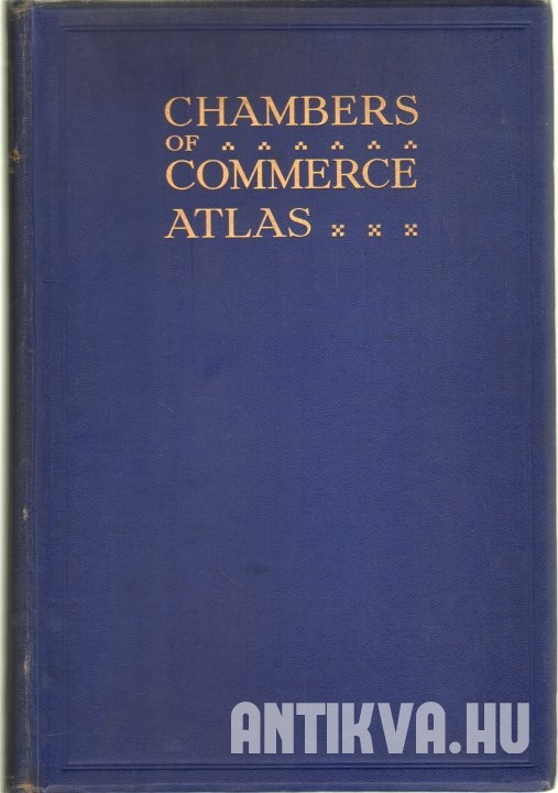 The Chambers of Commerce Atlas. Issued Under the Auspices of the Association of British Chambers of Commers a Systematic Survey of the World's Trade, Economic Resources & Communications