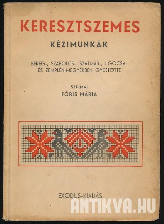 cc7dc62621 Fóris Mária: Keresztszemes kézimunkák. Bereg-, Szabolcs-, Szatmár-, Ugocsa-  és Zemplén-megyében gyűjtve