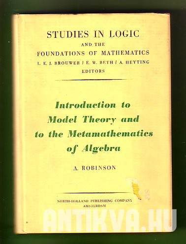 Introduction to Model Theory and to the Metamathematics of Algebra