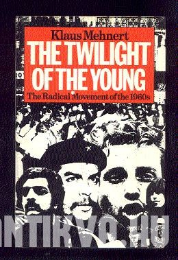 The Twilight of the Young. The Radical Movements of the 1960s and their Legacy.