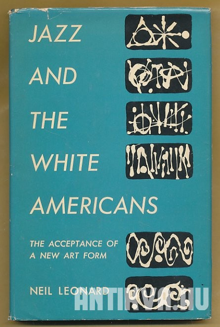Jazz and the White Americans. The Acceptance of a New Art Form