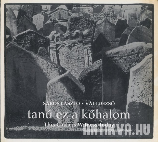 Tanú ez a kőhalom. This Cairn is Witness Today