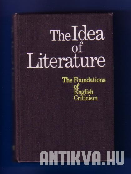 The Idea of Literature. The Foundations of English Criticism