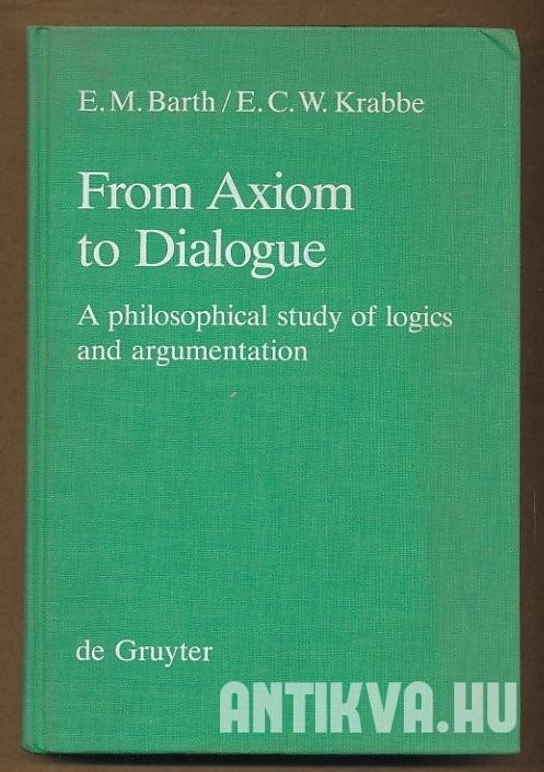 From Axiom to Dialogue. A Philosophical Study of Logics and Argumentation