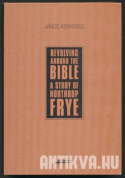 Revolving Around the Bible. A Study of Northrop Frye