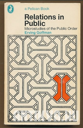 Relations in Public. Microstudies of the Public Order