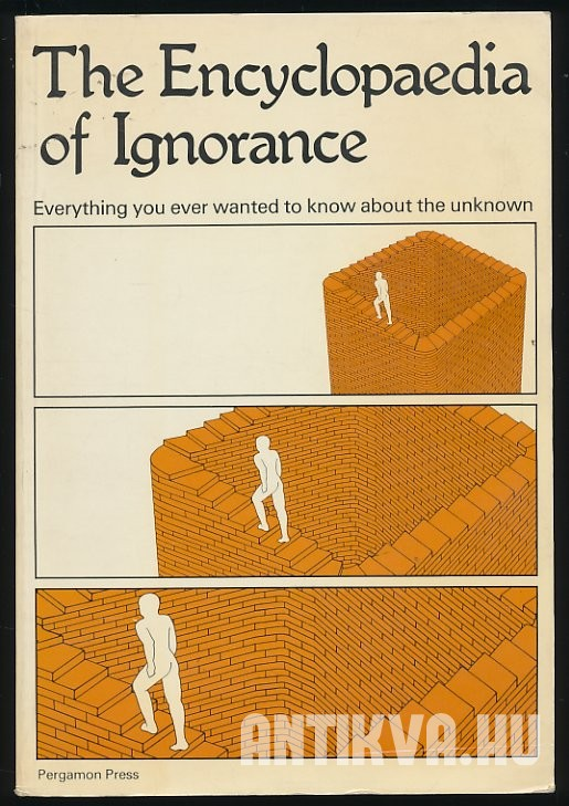 The Encyclopaedia of Ignorance. Everything you ever Wanted to Know about the Unknown