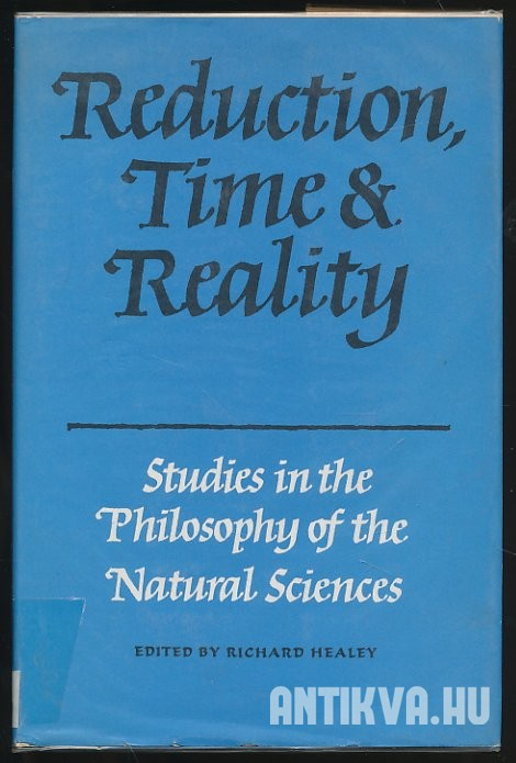 Reduction, Time and Reality. Studies in the philosophy of the natural sciences