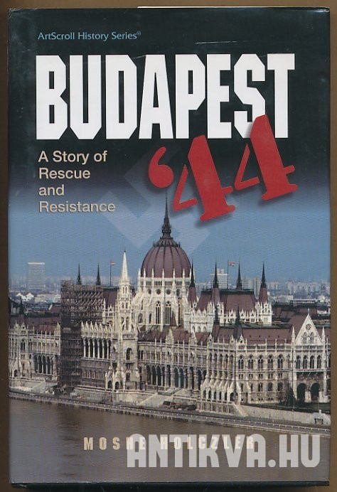 Budapest '44. Rescue and Resistence 1944-1945