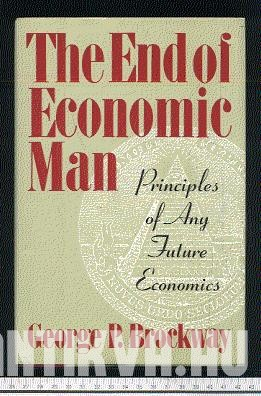 The End of Economic Man.  Principles of Any Future  Economics.
