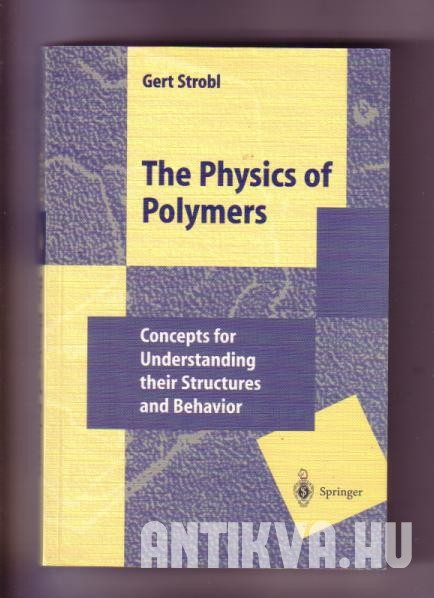 The Physics of Polymers. Concepts for Understanding Their Structures and Behavior