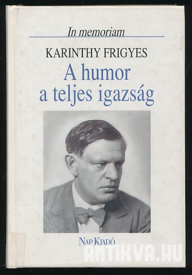 A humor a teljes igazság. In memoriam Karinthy Frigyes