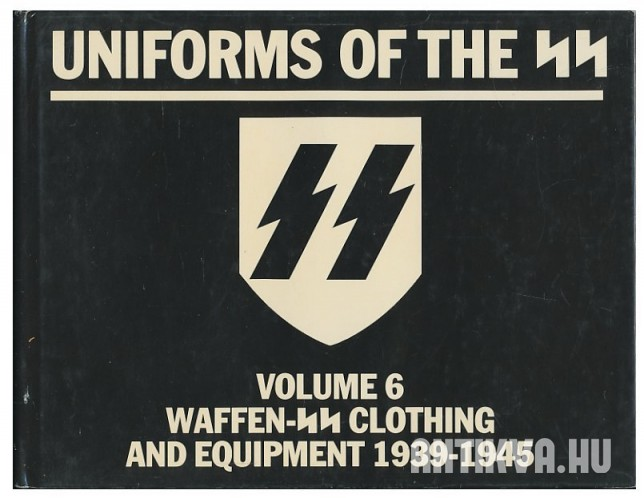 Uniforms of the SS. Volume 6. Waffen-SS Clothing and Equipment 1939-1945
