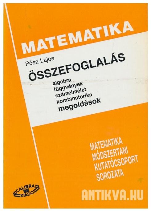 Pósa Lajos  Összefoglalás  matematika. Algebra 28fe96f1d4