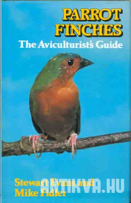 Parrot Finches. The Aviculturist's Guide.