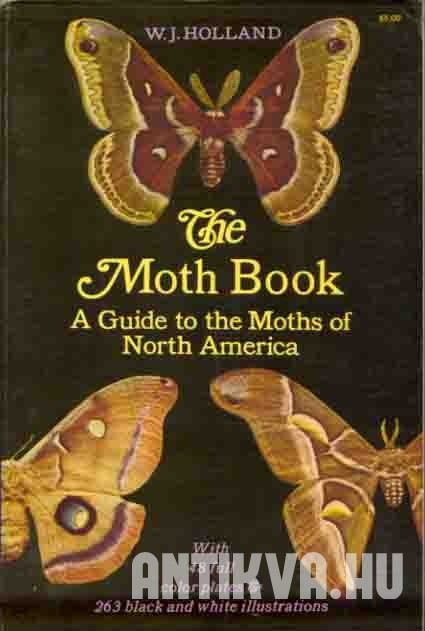The Moth Book. A Popular Guide to a Knowledge of the Months os North America.