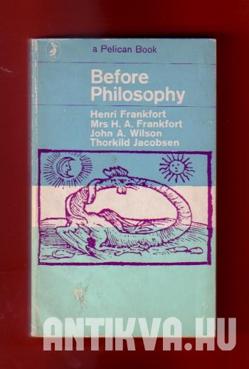 Before Philosophy. The Intellectual Adventure of Ancient Man