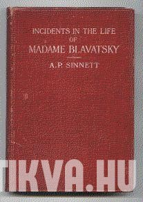 Incidents in the Life of Madame Blavatsky. Complited From Information Supplied by Her Relatives and Friends.