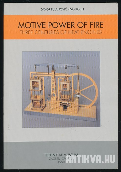 Motive Power of Fire. Three Centuries of Heat Engines