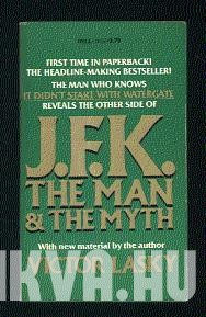 J. F. K. The Man and the Myth.