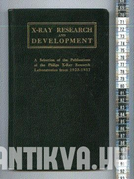 X-Ray Research and Development. A Selection of the Publications of the Philips X-Ray Research Laboratories from 1923-1937