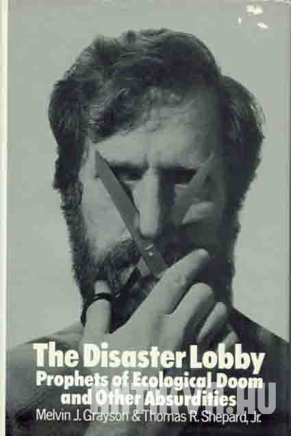 The Disaster Lobby. Prophets of Ecological Doom and Other Absurdities
