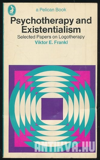 Psychotherapy and Existentialism. Selected Papers on Logotherapy