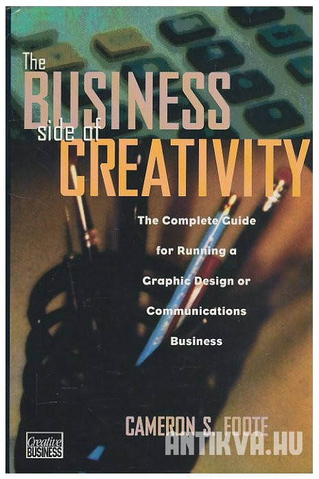 The Business Side of Creativity. The Complete Guide for Running a Graphic Design or Communications Business