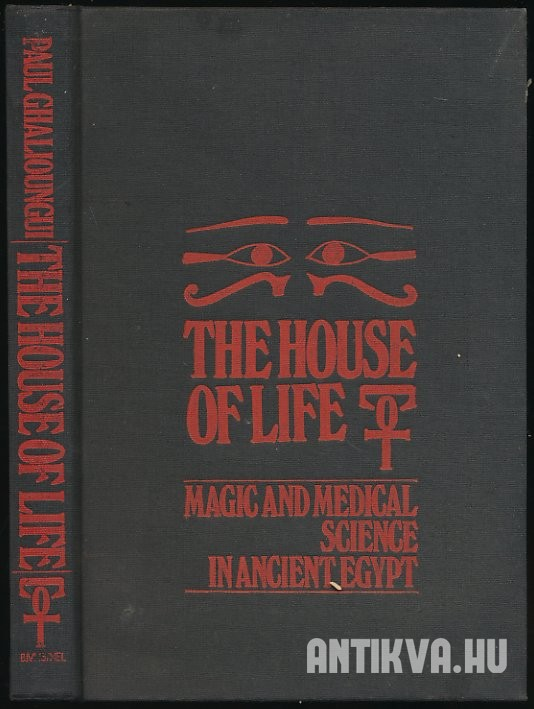 The House of Life Per Ankh. Magic and Medical Science in Ancient Egypt