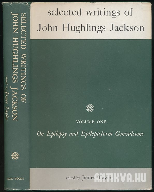Selected Writings of John Hughlings Jackson. Vol. I. On Epilepsy and Epileptiform Convulsions