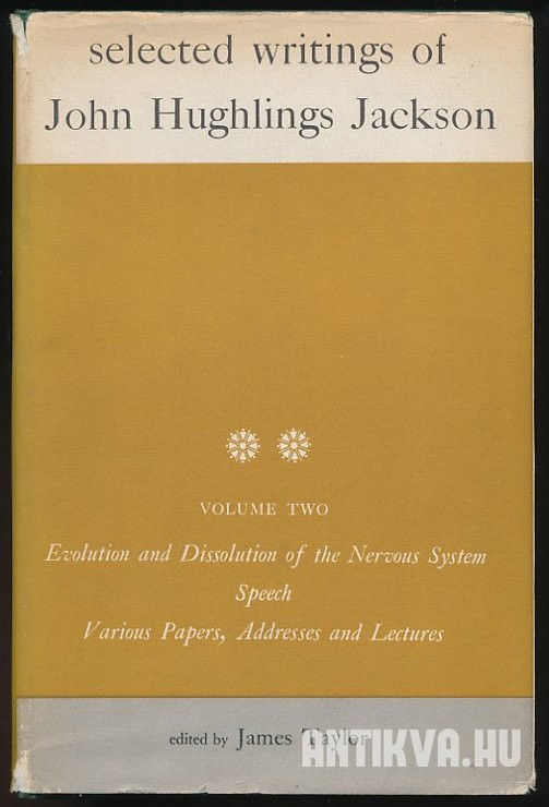 Selected Writings of John Hughlings Jackson. Vol. II. Evolution and Dissolution of the Nervous System. Speech. Various Papers, Addresses and Lectures