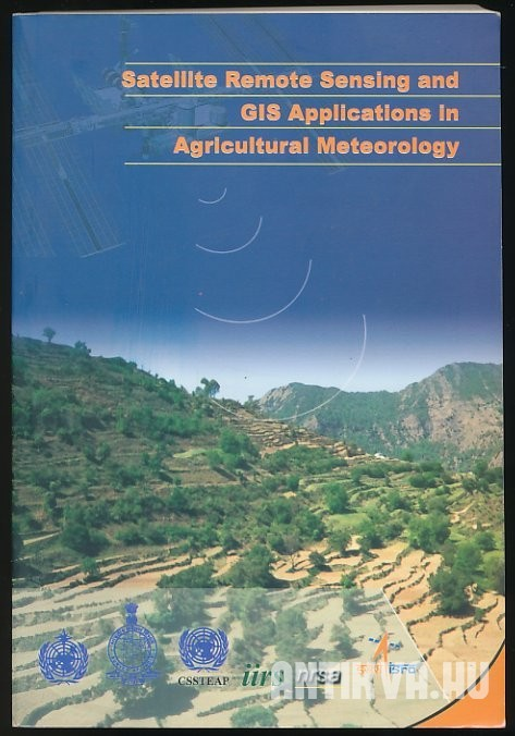 Satellite Remote Sensing and GIS Applications in Agricultural Meteorology