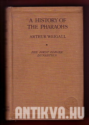 A history of the pharaohs. Vol. I. The first eleven dynasties