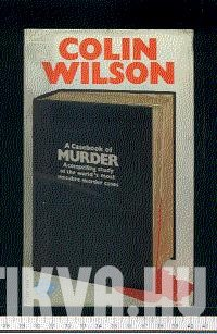 A Casebook of Murder. A compelling study of the world's most macabre murder cases