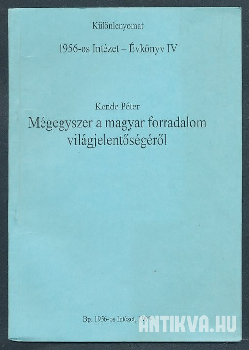 Kende P�ter: M�gegyszer a magyar forradalom vil�gjelent�s�g�r�l