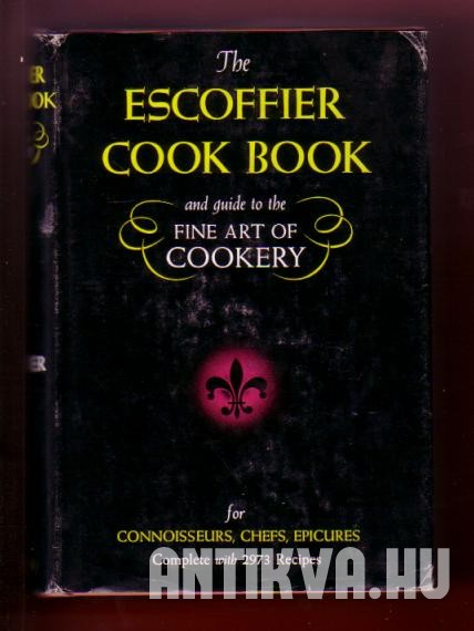 The Escoffier Cook Book. A Guide to the Fine Art of Cookery
