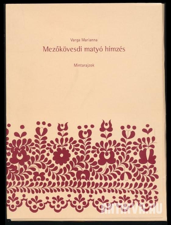 e7a06cc025 Varga Marianna: Mezőkövesdi matyó hímzés. Könyv és mintarajzok