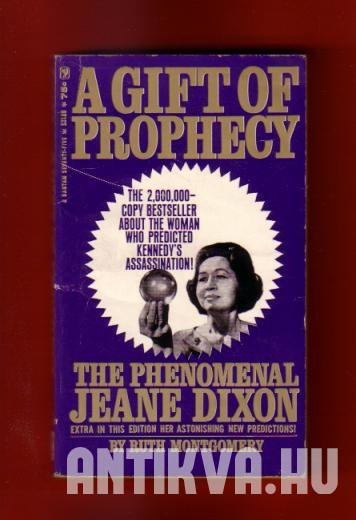 A Gift of Prophecy. The Phenomenal Jeane Dixon