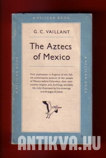 Aztecs of Mexico Origin, Rise, and Fall of the Aztec Nation