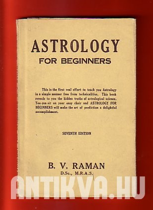 Astrology for Beginners. Being the First Real Effort to Teach Astrology in a Simple Menner Free from Technicalities