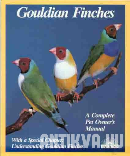 Gouldian Finches. Everything about Purchase, Housing, Care, Nutrition, Breeding, and Diseases. With a Special Chapter on Understanding Gouldian Finches.