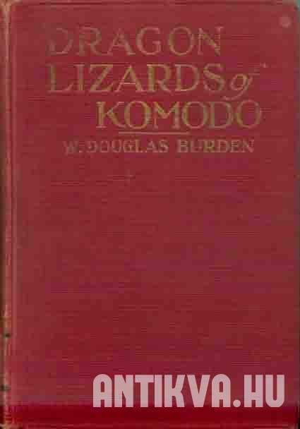 Dragon Lizards of Komodo. An Expedition to the Lost World of the Dutch East Indies.