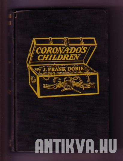 Coronado's Children. Tales of Lost Mines and Buried Treasures of the Southwest