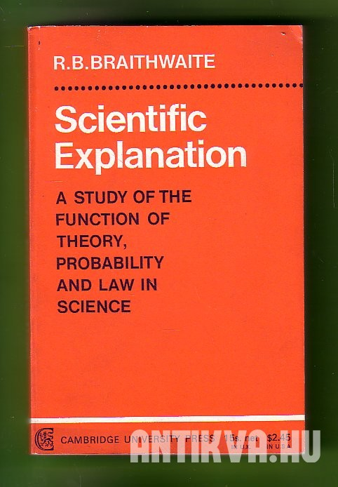 Scientific Explanation. A Study of the Function of Theory, Probability and Law in Science