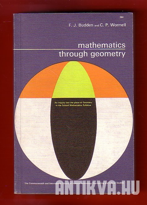 Mathematics Through Geometry. An Inquiry into the Place of Geometry in the School Mathematics Syllabus