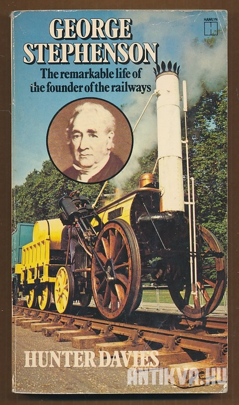George Stephenson. The remarkable life os the founder of the railways