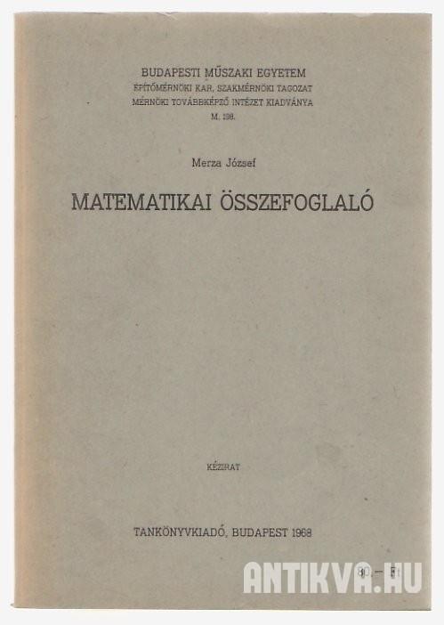 Merza József  Matematikai összefoglaló. Mérnök-matematikus szakmérnökök  részére 0398eb8342